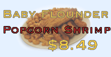 Baby Flounder and Popcorn Shrimp $8.49